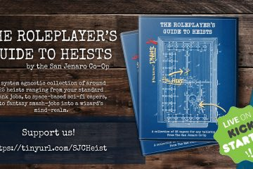 THE ROLEPLAYER'S GUIDE TO HEISTS By the San Jenaro Co-Op. A system agnostic collection of around 25 heists ranging from your standard bank jobs, to space-based sci-fi capers, to fantasy smash-jobs into a wizard's mind-realm. Support Us! https://tinyurl.com/SJCHeist. Live on Kickstarter